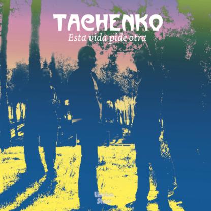 Portada Tachenko Esta vida pide otra